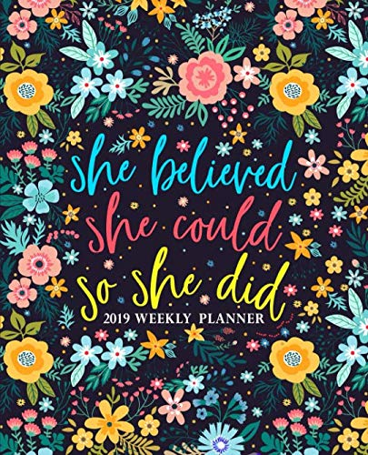 "She Believed She Could So She Did: 2019 Weekly Planner: Portable Format 7.5""x9.25"" (19x23cm) Weekly & Monthly Planner & Diary: 12 Months"