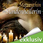 Die Sündenheilerin (Die Sündenheilerin 1) | Melanie Metzenthin