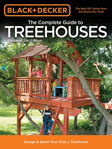 Black & Decker The Complete Guide to Treehouses, 2nd edition: Design & Build Your Kids a Treehouse (Black & Decker Complete Guide) (Designs Playhouse Kids)