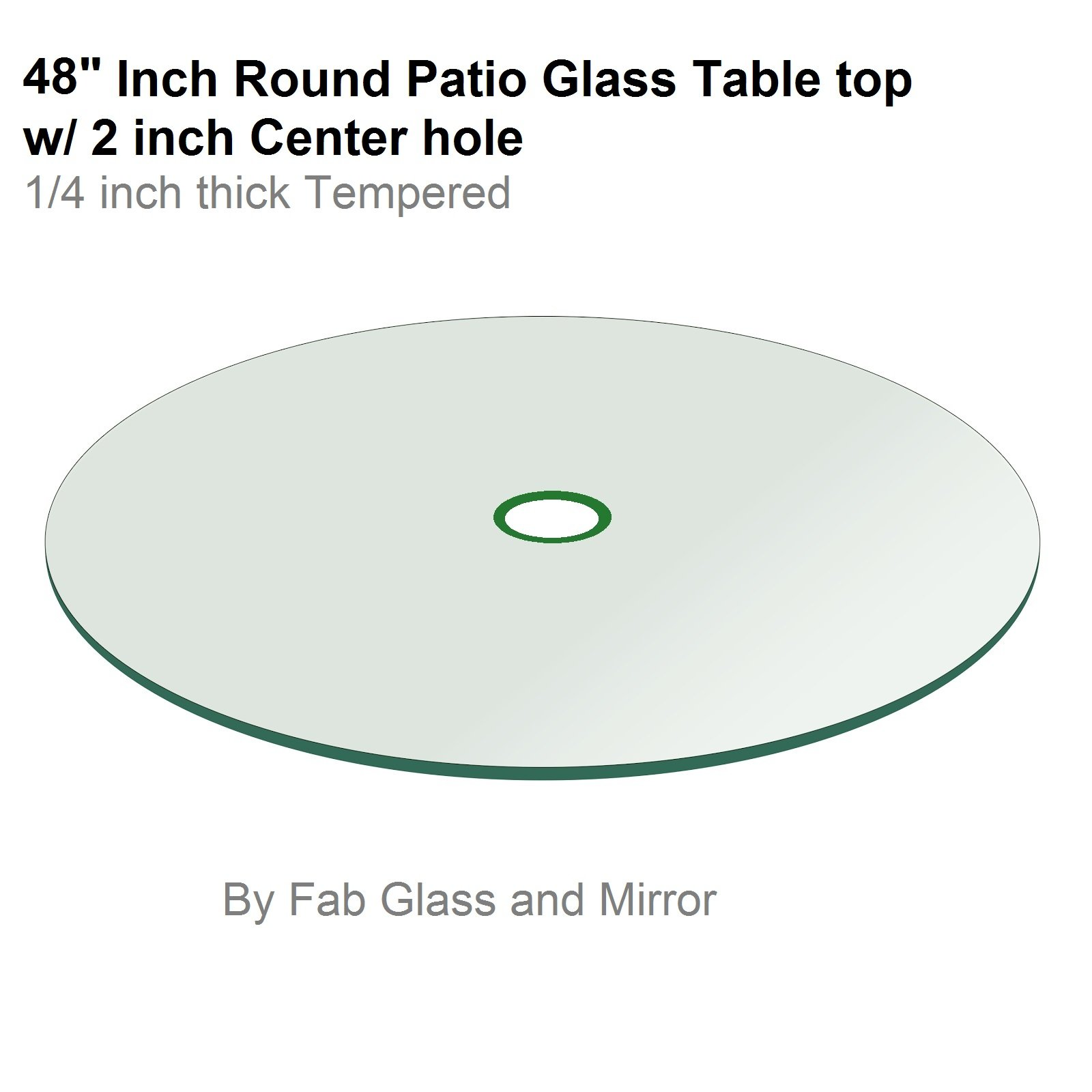 """Fab Glass and Mirror 48 Patio Round 1/4'' Thick Tempered Flat Edge Polish with 2"""" Inch Hole Glass Table Top 48 Inch Clear"""