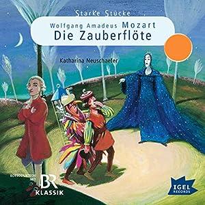 Wolfgang Amadeus Mozart: Die Zauberflöte (Starke Stücke) Hörspiel