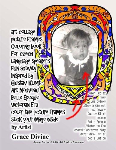 art collage picture frames Coloring book for czech language speakers fun activity Inspired by Gustav Klimt Art Nouveau Belle Époque Victorian Era ... inside by Artist Grace Divine (Czech Edition) by CreateSpace Independent Publishing Platform