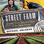 Street Farm: Growing Food, Jobs, and Hope on the Urban Frontier | Michael Ableman
