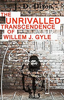 The Unrivalled Transcendence of Willem J. Gyle by [Dixon, J. D.]