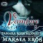 Vampire (Alpha Claim 2): A New Adult Paranormal Romance | Tamara Rose Blodgett,Marata Eros
