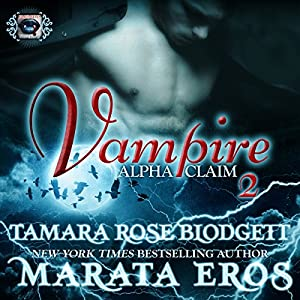 Vampire (Alpha Claim 2): A New Adult Paranormal Romance Audiobook