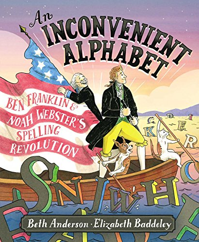 An Inconvenient Alphabet: Ben Franklin & Noah Webster's Spelling Revolution by Simon & Schuster/Paula Wiseman Books