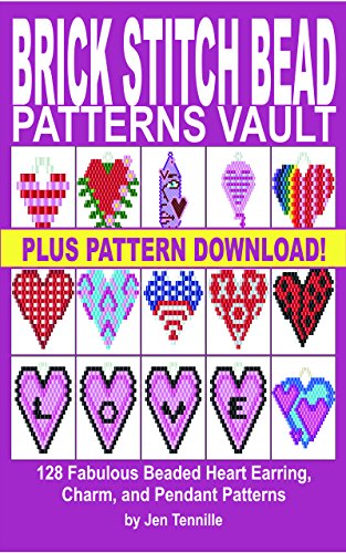 Brick Stitch Bead Patterns Vault: 128 Fabulous Beaded Heart Earring, Charm, and Pendant ()