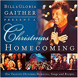 a christmas homecoming bill and gloria gaither present bill gaither gloria gaither amazoncom books