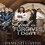 God Forgives, I Don't | Pamesh Gates