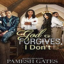 God Forgives, I Don't Audiobook by Pamesh Gates Narrated by Cee Scott
