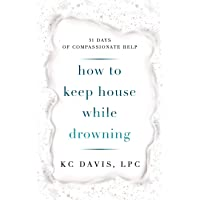 How to Keep House While Drowning: 31 days of compassionate help