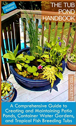 The Tub Pond Handbook (2nd Edition Revised): A Comprehensive Guide to Creating and Maintaining Patio Ponds, Container Water Gardens, and Tropical Fish Breeding Tubs