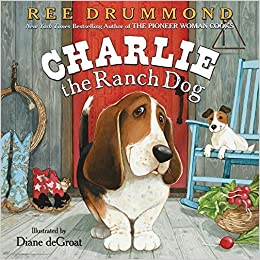 Charlie the Ranch Dog: Drummond, Ree, deGroat, Diane ...