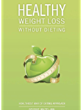 Healthy Weight Loss: Without Dieting