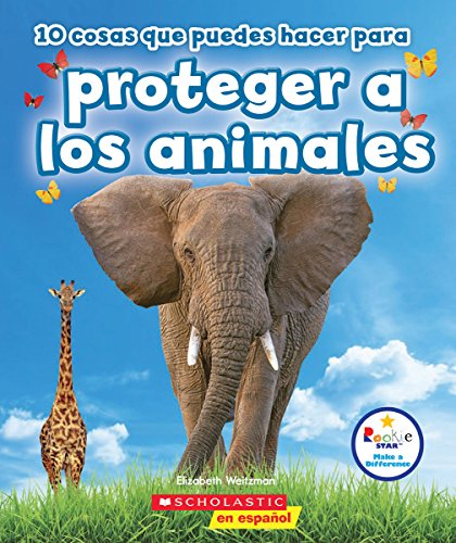 10 cosas que puedes hacer para proteger a los animales /10 Things You Can Do to Protect Animals (Rookie Star: Make a Difference) (Spanish Edition)