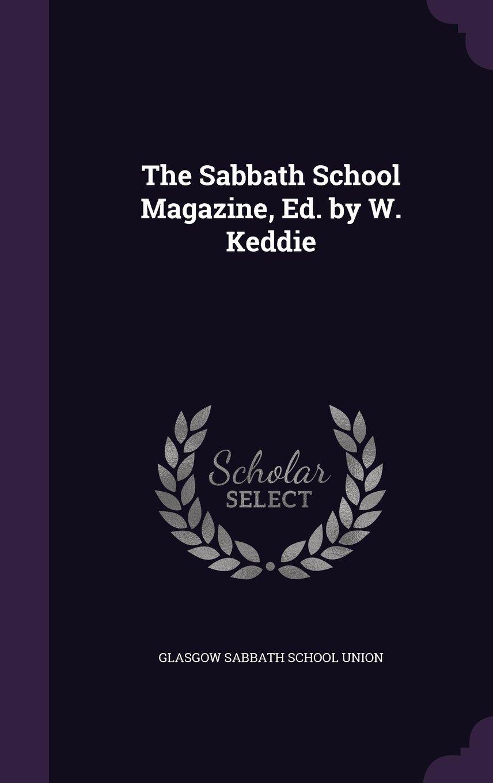 Read Online The Sabbath School Magazine, Ed. by W. Keddie ebook
