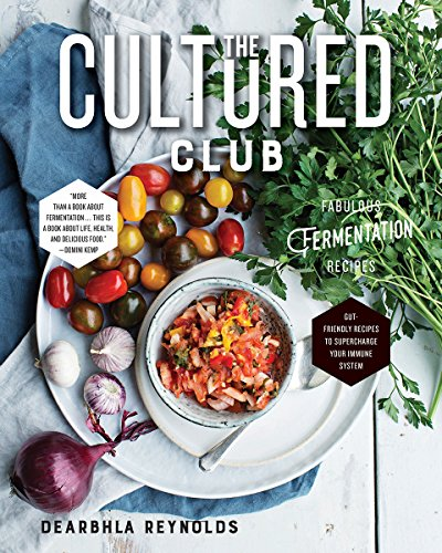 The Cultured Club: Fabulous Fermentation Recipes by Dearbhla Reynolds