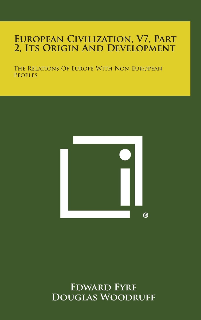 Download European Civilization, V7, Part 2, Its Origin and Development: The Relations of Europe with Non-European Peoples ebook