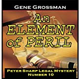 An Element of Peril: Peter Sharp Legal Mystery, Book 10