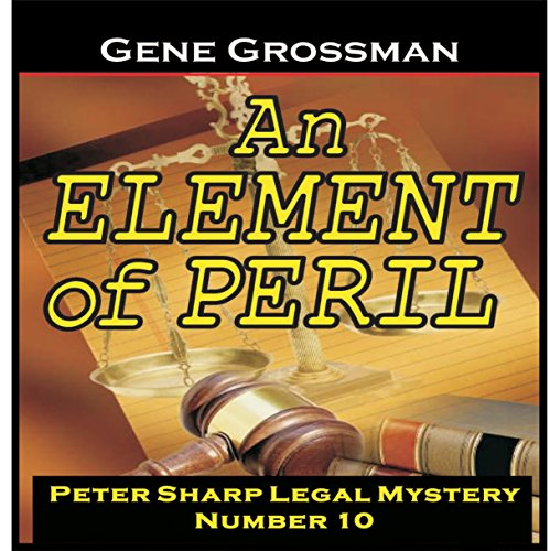 An Element of Peril: Peter Sharp Legal Mystery, Book 10 by Magic Lamp Productions