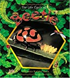 The Life Cycle of a Beetle, Molly Aloian and Bobbie Kalman, 0778706621