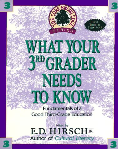 What Your 3rd Grader Needs to Know: Fundamentals of a Good Third Grade Education (Core Knowledge )