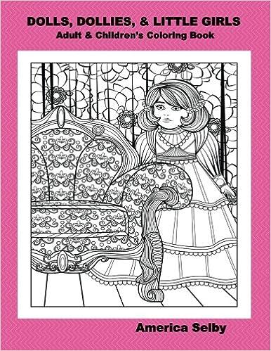 DOLLS, DOLLIES, & LITTLE GIRLSAdult & Children's Coloring Book: Adult & Children's Coloring Book (Doll Coloring Book) (Volume 2)
