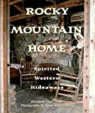 img - for Rocky Mountain Home: Spirited Western Hideaways book / textbook / text book