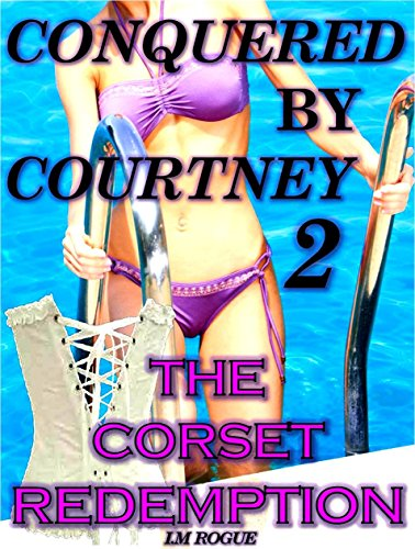 Conquered By Courtney 2: The Corset Redemption (My Neighbor Obsession) (Rogue Corset)