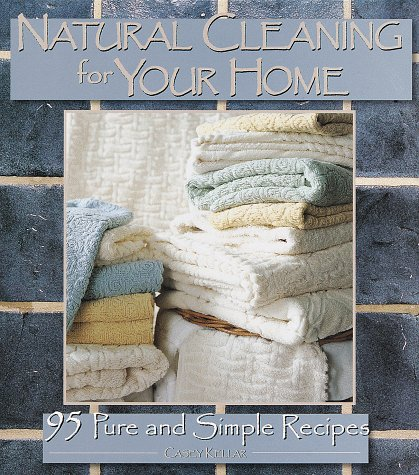 Natural Cleaning for Your Home: 95 Pure and Simple Recipes