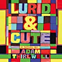 Lurid & Cute Audiobook by Adam Thirlwell Narrated by John Banks