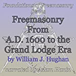 Freemasonry From AD 1600 to the Grand Lodge Era: Foundations of Freemasonry Series | William J. Hughan