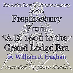 Freemasonry From AD 1600 to the Grand Lodge Era