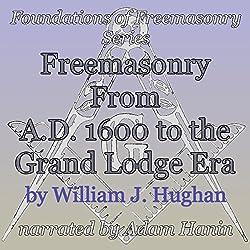 Freemasonry From AD 1600 to the Grand Lodge Era