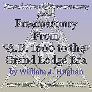 Freemasonry From AD 1600 to the Grand Lodge Era Audiobook