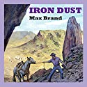 Iron Dust Audiobook by Max Brand Narrated by Jeff Harding