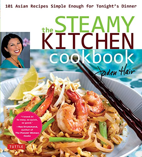 Steamy Kitchen Cookbook: 101 Asian Recipes Simple Enough for Tonight's Dinner by Jaden Hair