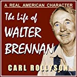 A Real American Character: The Life of Walter Brennan: Hollywood Legends Series | Carl Rollyson