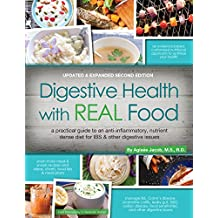 Digestive Health with REAL Food, 2nd Ed - Revised: A Practical Guide to an Anti-Inflammatory, Nutrient Dense Diet for IBS & Other Digestive Issues
