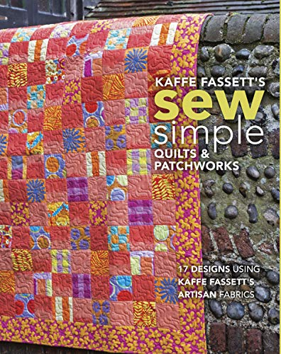 Kaffe Fassett's Sew Simple Quilts & Patchworks: 17 Designs Using Kaffe Fassett's Artisan Fabrics