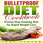 Bulletproof Diet Cookbook: Proven Slow Cooking Diet for Rapid Weight Loss Hörbuch von John Carter Gesprochen von: Chadrick McNeal