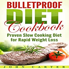 Bulletproof Diet Cookbook: Proven Slow Cooking Diet for Rapid Weight Loss Audiobook by John Carter Narrated by Chadrick McNeal
