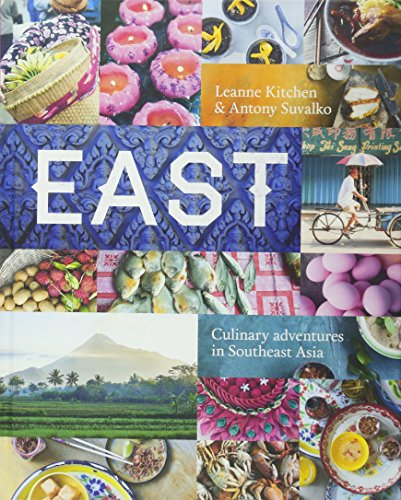 East: Culinary Adventures in Southeast Asia by Leanne Kitchen, Antony Suvalko