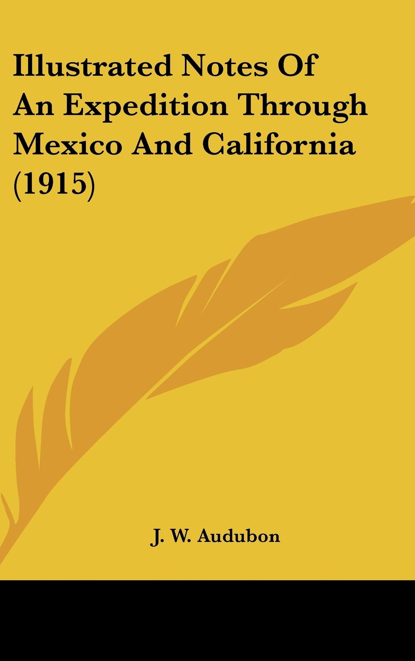 Download Illustrated Notes Of An Expedition Through Mexico And California (1915) ebook