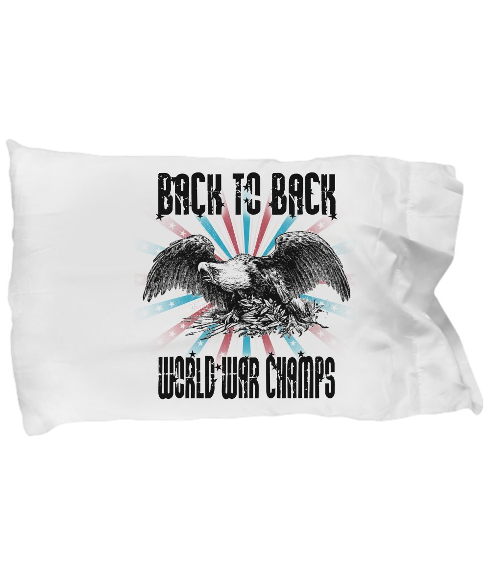 Funny Novelty Gift For 4th of July Back to Back World War Champs Best Fourth of July Independence Day America USA World War Pillow Case