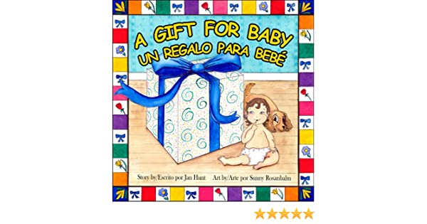 A Gift for Baby - Un Regalo Para Bebe: Jan Hunt, Sunny Rosanbalm ...