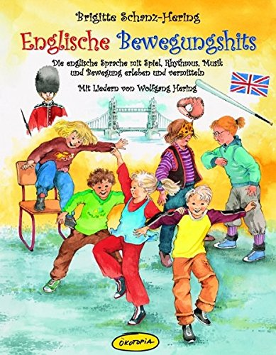 Englische Bewegungshits: Die englische Sprache in Spiel, Rhythmus, Musik und Bewegung erleben und vermitteln (Praxisbücher für den pädagogischen Alltag)