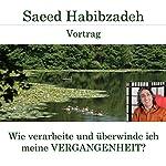 Wie verarbeite und überwinde ich meine Vergangenheit? | Saeed Habibzadeh