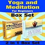 Yoga and Meditation for Beginners Box Set: Yoga Poses for Stress Relief and Weight Loss and Meditate for Lifelong Peace, Focus, and Happiness | Michele Gilbert
